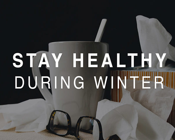 How To Stay Healthy During The Winter And Not Get Sick